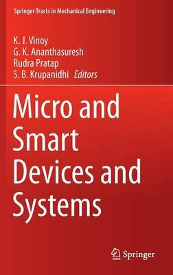Micro and Smart Devices and Systems (Hardcover, 2014 ed.): K.J. Vinoy, G.K. Ananthasuresh, Rudra Pratap, S B Krupanidhi