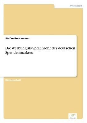 Die Werbung ALS Sprachrohr Des Deutschen Spendenmarktes (German, Paperback): Stefan Boockmann
