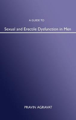 A Guide to Sexual and Erectile Dysfunction in Men (Electronic book text): Pravin Agravat