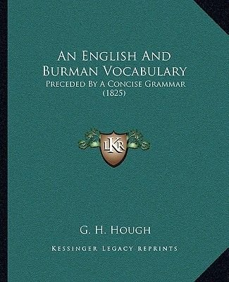 An English and Burman Vocabulary - Preceded by a Concise Grammar (1825) (Paperback): G. H. Hough