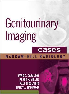 Genitourinary Imaging Cases (Hardcover, Ed): David D. Casalino, Frank H. Miller, Paul Nikolaidis, Nancy A. Hammond