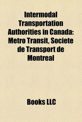Intermodal Transportation Authorities in Canada - Metro Transit, Soci T de Transport de Montr Al (Paperback): Books Llc
