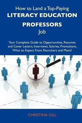 How to Land a Top-Paying Literacy Education Professors Job - Your Complete Guide to Opportunities, Resumes and Cover Letters,...