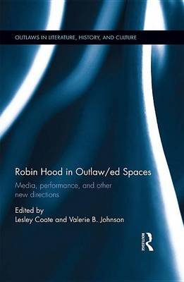 Robin Hood in Outlaw/ed Spaces - Outlaw Space, Media, and Other New Directions (Electronic book text): Lesley Coote, Valerie B....
