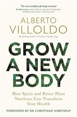 Grow a New Body - How Spirit and Power Plant Nutrients Can Transform Your Health (Paperback): Alberto Villoldo