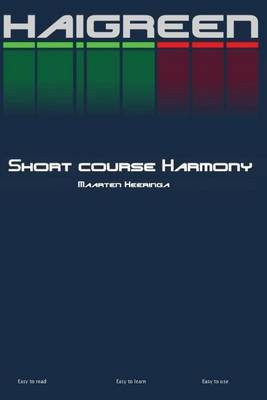 Short Course Harmony - Easy to Read, Easy to Learn, Easy to Use (Paperback): Maarten Heeringa