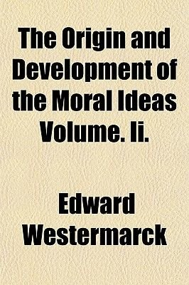 The Origin and Development of the Moral Ideas Volume. II. (Paperback): Edward Westermarck