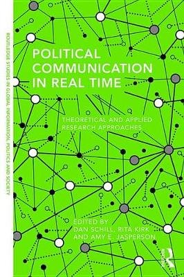 Political Communication in Real Time - Theoretical and Applied Research Approaches (Electronic book text): Dan S Chill, Rita...