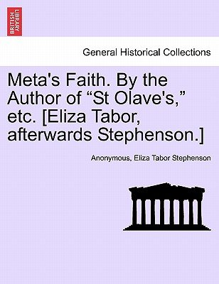 "Meta's Faith. by the Author of ""St Olave's,"" Etc. [Eliza Tabor, Afterwards Stephenson.] (Paperback): Anonymous, Eliza..."