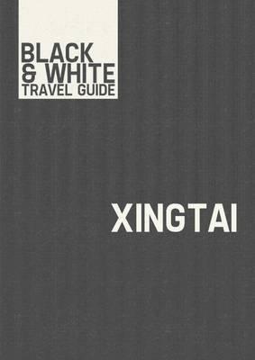Xingtai - Black & White Travel Guide (Electronic book text): Black & White