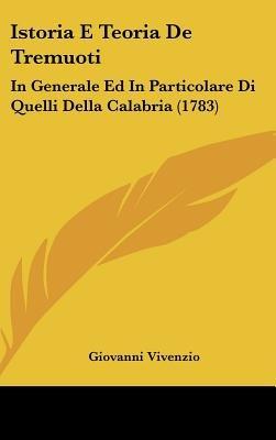 Istoria E Teoria de Tremuoti - In Generale Ed in Particolare Di Quelli Della Calabria (1783) (English, Italian, Hardcover):...