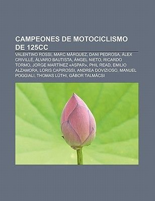 Campeones de Motociclismo de 125cc - Valentino Rossi, Marc Marquez, Dani Pedrosa, Alex Criville, Alvaro Bautista, Angel Nieto,...