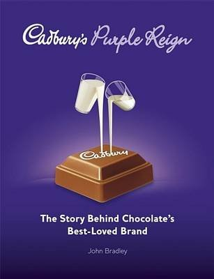 Cadbury's Purple Reign - The Story Behind Chocolate's Best-Loved Brand (Electronic book text, 1st edition): John...