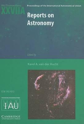 Reports on Astronomy 2006-2009 (IAU XXVIIA) - IAU Transactions XXVIIA (Hardcover): Karel A.Van Der Hucht