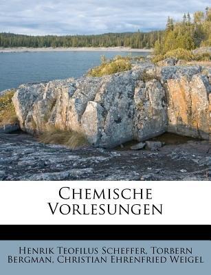 Chemische Vorlesungen. (German, Paperback): Henrik Teofilus Scheffer, Torbern Bergman