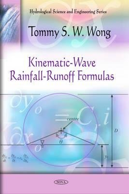 Kinematic-Wave Rainfall-Runoff Formulas (Hardcover): Tommy S.W. Wong