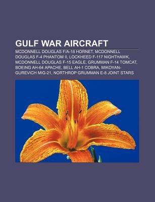 Gulf War Aircraft - McDonnell Douglas Fa-18 Hornet, McDonnell Douglas F-4 Phantom II, Lockheed F-117 Nighthawk, McDonnell...