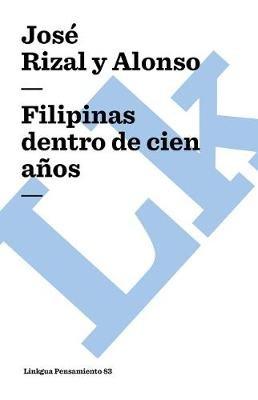 Filipinas Dentro de Cien Anos (Spanish, Paperback): Jose Rizal Y Alonso