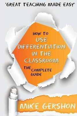 How to Use Differentiation in the Classroom - The Complete Guide (Paperback): MR Mike Gershon