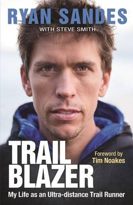 Trail Blazer - My Life As An Ultra-Distance Trail Runner (Paperback): Ryan Sandes, Steve Smith