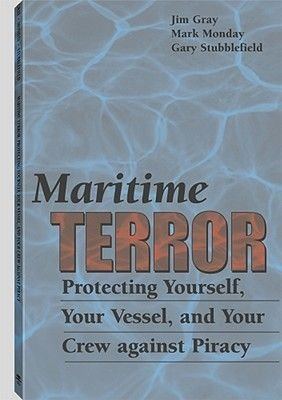 Maritime Terror - Protecting Yourself, Your Vessel and Your Crew Against Piracy (Paperback): Jim Gray, Mark Monday, Gary...