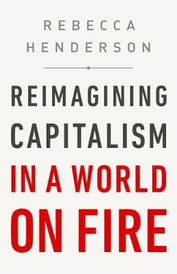 Reimagining Capitalism in a World on Fire (Hardcover): Rebecca Henderson