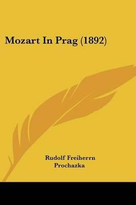 Mozart in Prag (1892) (English, German, Paperback): Rudolf Freiherrn Prochazka