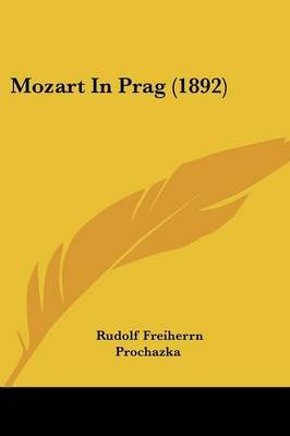 Mozart in Prag (1892) (English, German, Paperback): Rudolf Freiherrn Prochazka