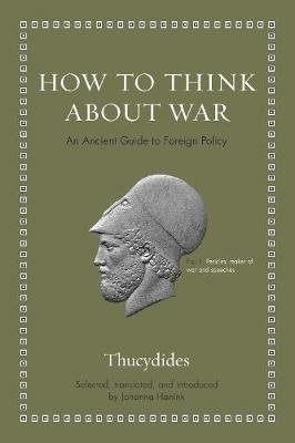 How to Think about War - An Ancient Guide to Foreign Policy (Hardcover): Thucydides