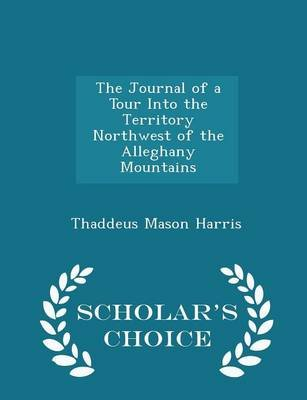 The Journal of a Tour Into the Territory Northwest of the Alleghany Mountains - Scholar's Choice Edition (Paperback):...