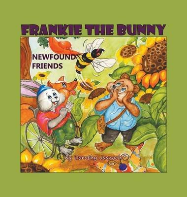 Frankie the Bunny - Newfound Friends (Hardcover): Dorothy Jasnoch