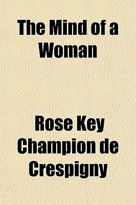 The Mind of a Woman (Paperback): Rose Key Champion De Crespigny