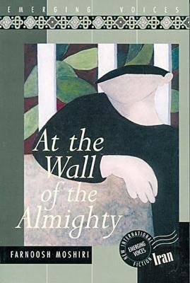 At the Wall of the Almighty (Paperback): Farnoosh Moshiri