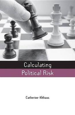 Calculating Political Risk (Electronic book text): Catherine Althaus