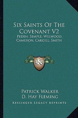 Six Saints of the Covenant V2 - Peden, Semple, Welwood, Cameron, Cargill, Smith (Paperback): Patrick Walker