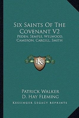 Six Saints of the Covenant V2 - Peden, Semple, Welwood, Cameron, Cargill, Smith (Paperback): Patrick Walker