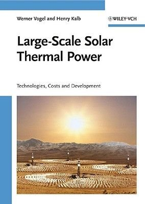 Large-Scale Solar Thermal Power - Technologies, Costs and Development (Hardcover): Werner Vogel, Henry Kalb