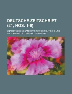 Deutsche Zeitschrift; Unabhangige Monatshefte Fur Die Politische Und Geistige Gestaltung Der Gegenwart (21, Nos. 1-6 )...