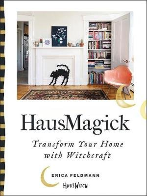 Hausmagick - Transform Your Home with Witchcraft (Hardcover): Erica Feldmann