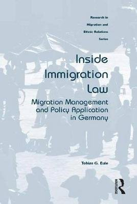 Inside Immigration Law - Migration Management and Policy Application in Germany (Electronic book text): Tobias G. Eule