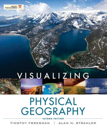 Visualizing Physical Geography (Paperback, 2nd Edition): Timothy Foresman, Alan H. Strahler