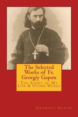 The Selected Works of Fr. Georgiy Gapon (Paperback): Fr Georgiy Apollonovich Gapon