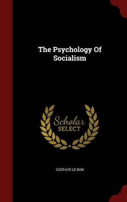 The Psychology of Socialism (Hardcover): Gustave Le Bon