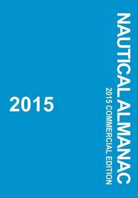 2015 Nautical Almanac - 2015 Commercial Edition (Paperback): Paradise Cay Publications