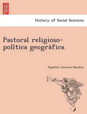 Pastoral Religioso-Poli Tica Geogra Fica. (English, French, Paperback): Hipo Lito Antonio Sa Nchez