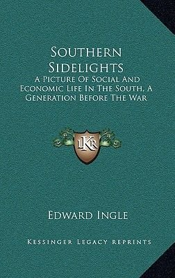 Southern Sidelights - A Picture of Social and Economic Life in the South, a Generation Before the War (Hardcover): Edward Ingle