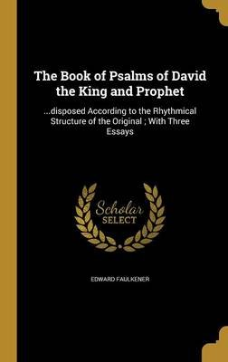 The Book of Psalms of David the King and Prophet - ...Disposed According to the Rhythmical Structure of the Original; With...