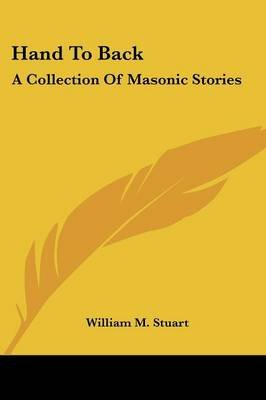 Hand to Back - A Collection of Masonic Stories (Paperback): William M. Stuart