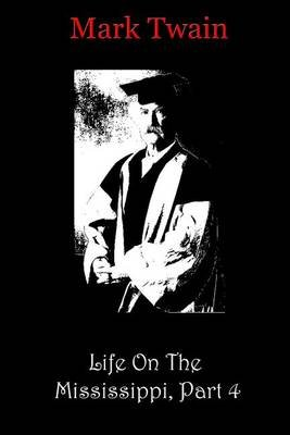 Life on the Mississippi, Part 4 (Paperback): Mark Twain