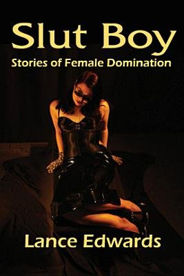 Slut Boy - Stories of Female Domination (Electronic book text): Lance Edwards